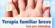 Terapia Familiar Breve - 1ª Edic: Guía para sistematizar el tratamiento psicoterapéutico: 8 (Educación, orientación y terapia familiar)