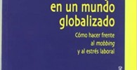 Psicología Del Trabajo En Un Mundo Globalizado: Cómo hacer frente al mobbing y al estrés laboral