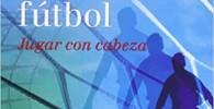 Psicología aplicada al fútbol. Jugar con cabeza. I Congreso Psicología Aplicada al Fútbol, 22-24 de marzo de 2012, Zaragoza