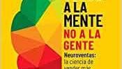 Vende a la mente, no a la gente: Neuroventas: la ciencia de vender más hablando menos (COLECCION ALIENTA)