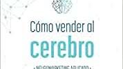 CÓMO VENDER AL CEREBRO: NEUROMARKETING APLICADO