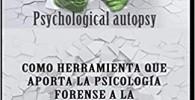 AUTOPSIA PSICOLÓGICA: COMO HERRAMIENTA QUE APORTA LA PSICOLOGÍA FORENSE A LA INVESTIGACIÓN CRIMINAL EN CASOS DE MUERTES DUDOSAS (Psicologia Forense e Investigación Criminal)