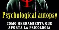 LA AUTOPSIA PSICOLÓGICA (Con notas): COMO HERRAMIENTA QUE APORTA LA PSICOLOGÍA FORENSE A LA INVESTIGACIÓN CRIMINAL EN CASOS DE MUERTES DUDOSAS.