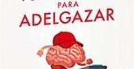Entrena tu cerebro para adelgazar (Psicología y salud