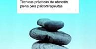 Mindfulness y psicoterapia: Técnicas prácticas de atención plena para psicoterapeutas