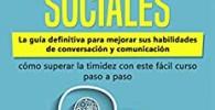 Guía de Habilidades Sociales: La guía definitiva para mejorar sus habilidades de conversación y comunicación, cómo superar la timidez con este fácil curso paso a paso