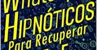 7 Whatsapps Hipnóticos Para Recuperar a Tu Ex-: Descubre Cómo Usar El Poder De La Hipnosis Conversacional Para Hacer Que Tu Ex- Te Vuelva A Desear, Incluso Si Te Odia, No Responde O Está Con Otr@