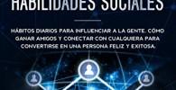 Mejorar tus Habilidades Sociales: Hábitos diarios para influenciar a la gente. Cómo ganar amigos y conectar con cualquiera para convertirse en una persona feliz y exitosa