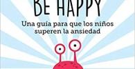 Don't worry, be happy- Una guía para que los niños superen la ansiedad (Psicología y salud)
