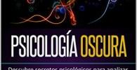 PSICOLOGÍA OSCURA: Descubre secretos psicológicos para analizar, controlar e influir en la mente de las personas usando PNL, Técnicas de Manipulación, Hipnosis y Lenguaje Corporal