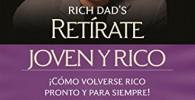 Retírate joven y rico: ¡Cómo volverse rico pronto y para siempre!