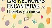 Las neuronas encantadas. El cerebro y la música