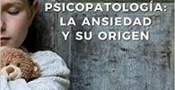 Apego y psicopatología: la ansiedad y su origen. Conceptualización y tratamiento de las patologías relacionadas con la ansiedad desde una perspectiva integradora