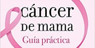 Cáncer de mama: Guía práctica