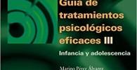 GUIA DE TRATAMIENTOS PSICOLÓGICOS EFICACES III: Infancia y adolescencia